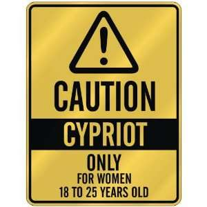 CAUTION  CYPRIOT ONLY FOR WOMEN 18 TO 25 YEARS OLD  PARKING SIGN