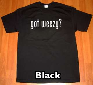 GOT WEEZY T Shirt free lil wayne young money carter tee