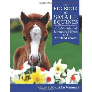 Miniature Horses and Shetland Ponies [Hardcover] Johnny Robb Books